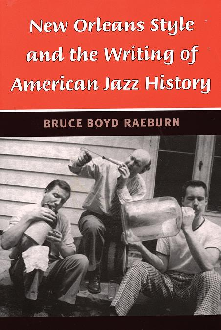 Bruce Boyd Raeburn's New Orleans Style and the Writing of American Jazz History