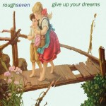 Rough Seven - Give Up Your Dreams - Upper Ninth Records