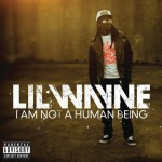 Lil Wayne, I Am Not A Human Being (Cash Money Records)