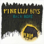 Pine Leaf Boys, Back Home (Valcour Records)