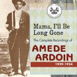 Amédé Ardoin, Mama, I'll Be Long Gone: The Complete Recordings of Amédé Ardoin (Tompkins Square Records)