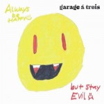 Garage a Trois, Always Be Happy, But Stay Evil (Royal Potato Family Records)