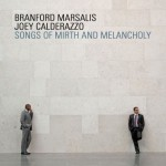 Branford Marsalis/Joey Calderazzo, Songs of Mirth and Melancholy (Marsalis Music)