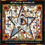 Steve Earle, I'll Never Get Out of This World Alive (New West Records)