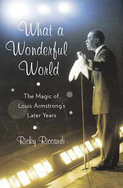 What a Wonderful World: The Magic of Louis Armstrong's Later Years by Ricky Riccardi.