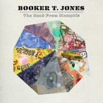 Booker T. Jones, The Road from Memphis (Anti- Records)