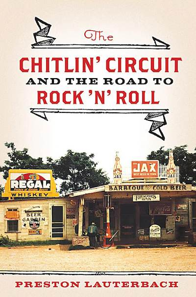 The Chitlin' Circuit and the Road to Rock and Roll by Preston Lauterbach.