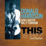 Donald Harrison, Ron Carter and Billy Cobham), This Is Jazz: Live at the Blue Note (Half Note Records)
