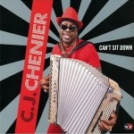 C.J. Chenier, Can't Sit Down (World Village Records)