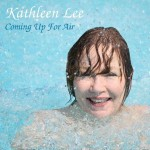 Kathleen Lee, Coming Up For Air (MTT Records)