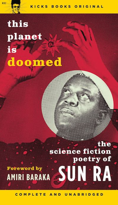 Sun Ra, This Planet is Doomed: The Science Fiction Poetry of Sun Ra (Kicks Books)