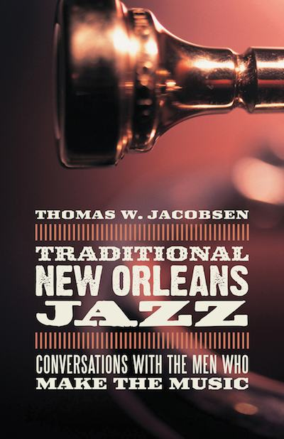 Thomas W. Jacobsen, Traditional New Orleans Jazz: Conversations with the Men Who Make the Music (LSU Press)