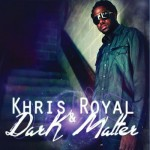 Khris Royal and Dark Matter, Dark Matter (Hypersoul Records)