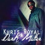 Khris Royal and Dark Matter, Dark Matter (Hypersoul Records)