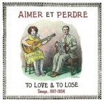 Various Artists, Aimer Et Perdre: To Love & To Lose Songs 1917-1934 (Tompkins Square Records)