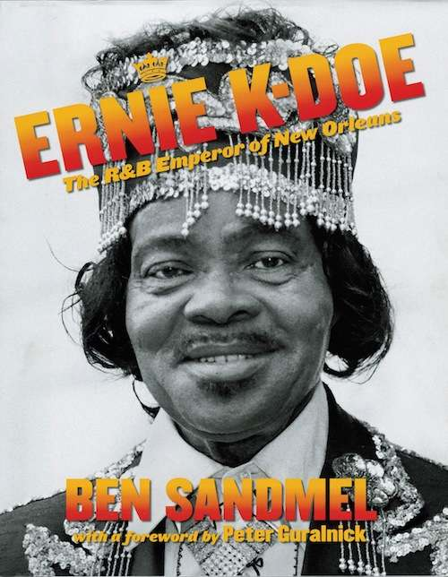 Ben Sandmel, Ernie K-Doe: The R&B Emperor of New Orleans (Historic New Orleans Collection)