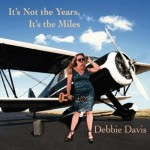Debbie Davis, It's Not the Years, It's the Miles (Threadhead Records)