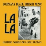 Les Freres Carriere and The Lawtell Playboys, La La Louisiana Black French Music (Maison de Soul Records)