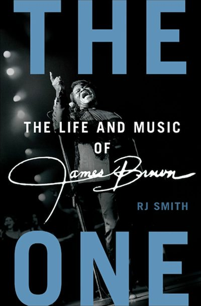 R.J. Smith, The One: The Life and Music of James Brown (Gotham Books)