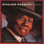 Pinetop Perkins, Heaven: Rare Previously Unreleased Tracks (Blind Pig Records)