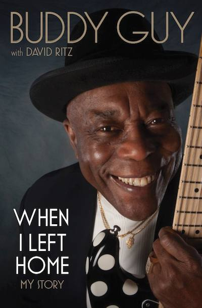 Buddy Guy with David Ritz, When I Left Home: My Story (Da Capo Press)
