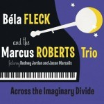 Béla Fleck and the Marcus Roberts Trio, Across The Imaginary Divide (Rounder)