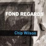 Chip Wilson, Fond Regards (Immersion)