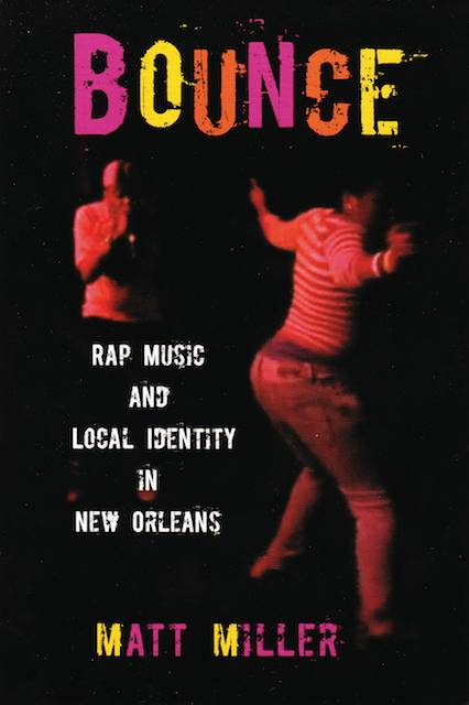 Matt Miller, Bounce Rap Music and Local Identity in New Orleans, book cover