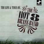 Hot 8 Brass Band, Life and Times of the Hot 8 Brass Band, album cover