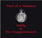 Settly and the Disappointments, Part of a Moment, album cover