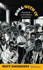 Matt Sakakeeny, Willie Birchr, Roll with It, Brass Bands in the Streets of New Orleans, book cover