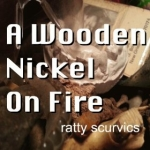 Ratty Scurvics, A Wooden Nickel on Fire, album cover