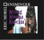 Eric Morel Ensminger, Wrong Woman Knockin', album cover