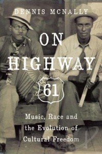 Dennis McNally, On Highway 61: Music, Race and the Evolution of Cultural Freedom, book cover, OffBeat Magazine, November 2014