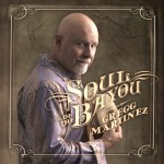 Gregg Martinez - Soul of the Bayou