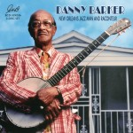 Danny Barker -  Danny Barker—New Orleans Jazz Man and Raconteur