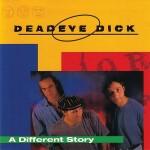 Deadeye Dick - A Different Story