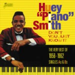 "Huey ""Piano"" Smith - Don't You Just Know It: The Very Best of 1956-1962—Singles As & Bs"
