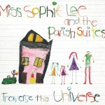 Miss Sophie Lee  and the Parish Suites - Traverse This Universe