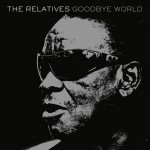 The Relatives - Goodbye World