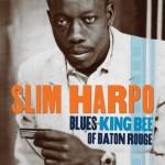 Martin Hawkins - Slim Harpo: Blues King Bee of Baton Rouge