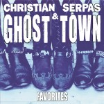 Christian Serpas & Ghost Town - Favorites