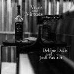 Debbie Davis & Josh Paxton - Vices & Virtues—A Live Record