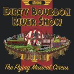 Dirty Bourbon River Show  - The Flying Musical Circus