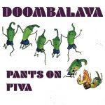 Doombalaya - Pants on Fiya