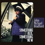 John Michael Bradford - Something Old, Something New