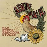 Aden Paul - Bad Seeds & Precious Stones