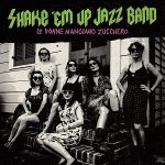 Shake 'Em Up Jazz Band - Le Donne Mangiano Zucchero
