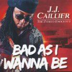 j.j. caillier - Bad As I Wanna Be