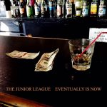 The Junior League - Eventually Is Now